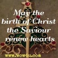 May the birth of Christ the Saviour renew hearts . . .