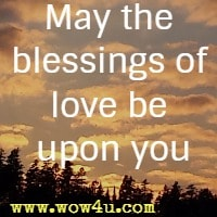 May the blessings of love be upon you