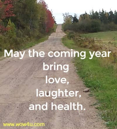 May the coming year bring love, laughter, and health.
