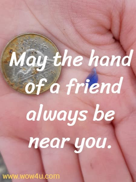 May the hand of a friend always be near you.
