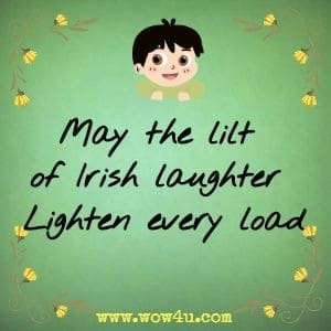May the lilt of Irish laughter  Lighten every load