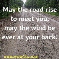 May the road rise to meet you, may the wind be ever at your back.