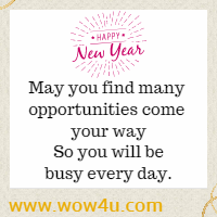 Some years are good, and some years are not. But we hope this is the year that won't be forgot. May you find many opportunities come your way So you will be busy every day.