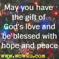 May you have the gift of God's love and be blessed with hope and peace