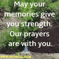 May your memories give you strength. Our prayers are with you.