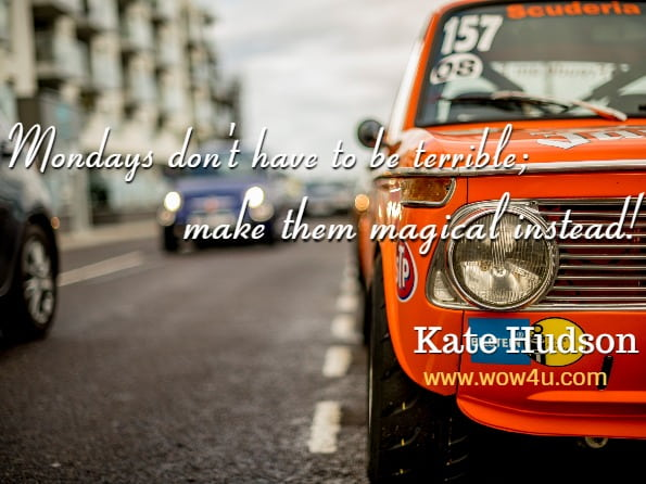 Monday Quotes, Mondays don't have to be terrible; make them magical instead! Kate Hudson, Pretty Fun