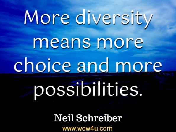 More diversity means more choice and more possibilities. Neil Schreiber, How To Be A Gentleman