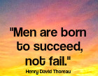Men are born to succeed, not fail.