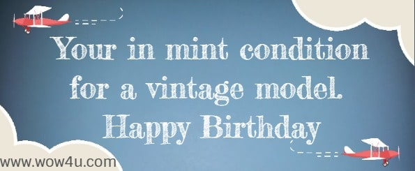 Your in mint condition for a vintage model. Happy Birthday