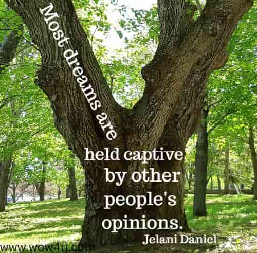 Most dreams are held captive by other people's opinions.   Jelani Daniel