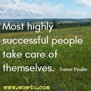 Most highly successful people take care of themselves. Trevor Poulin