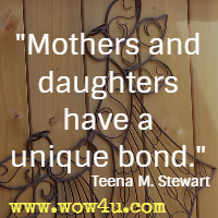 Mothers and daughters have a unique bond. Teena M. Stewart