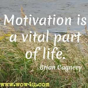 Motivation is a vital part of life. Brian Cagneey