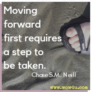 Moving forward first requires a step to be taken. Chase S.M. Neill