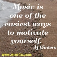 Music is one of the easiest ways to motivate yourself.  AJ Winters