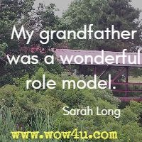 My grandfather was a wonderful role model.  Sarah Long