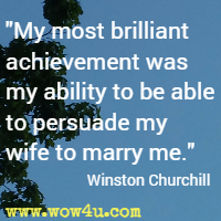 my most brilliant achievement was my ability to be able to persuade my wife to marry