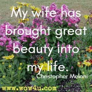 My wife has brought great beauty into my life. Christopher Meloni