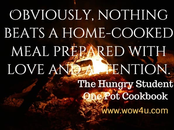 Obviously, nothing beats a home-cooked meal prepared with love and attention. The Hungry Student One Pot Cookbook