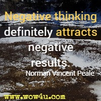 Negative thinking definitely  attracts negative results. Norman Vincent Peale