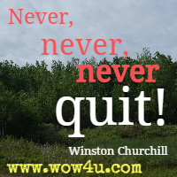 Never, never, never quit! Winston Churchill