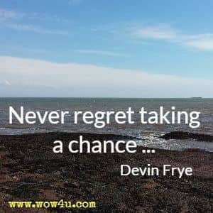 Never regret taking a chance ... Devin Frye