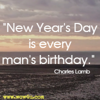 New Year's Day is every man's birthday. Charles Lamb