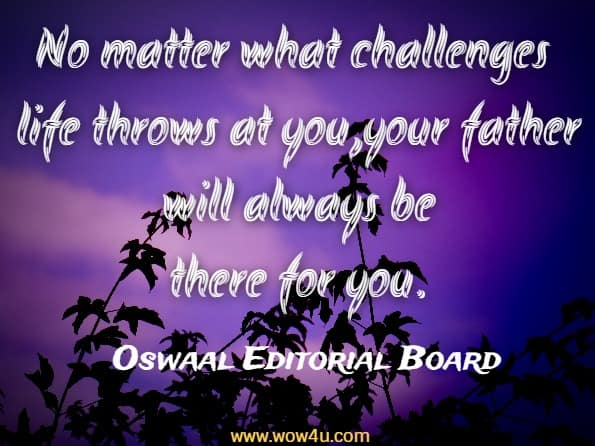 No matter what challenges life throws at you, your father will always be there for you.  Oswaal Editorial Board