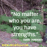 No matter who you are, you have strengths. David DeNotaris