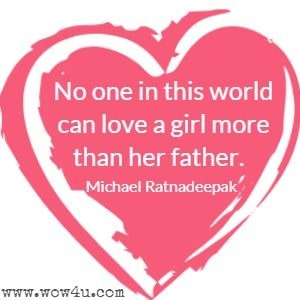 No one in this world can love a girl more than her father. Michael Ratnadeepak