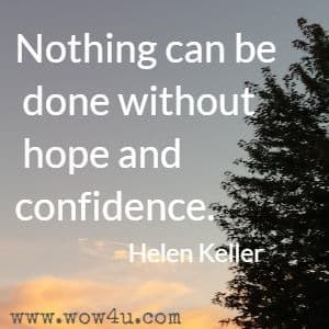 Nothing can be done without hope and confidence. Helen Keller