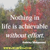 Nothing in life is achievable without effort. Anthony Muhammad