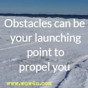 Obstacles can be your launching point to propel you ...