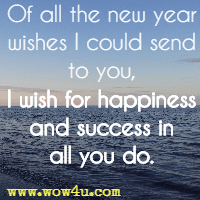 of all the new year wishes i could send to you i wish for happiness