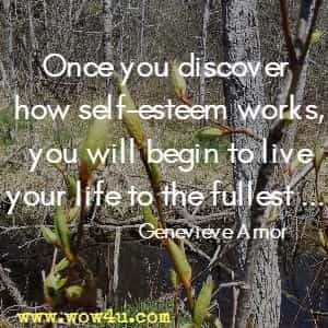 Once you discover how self-esteem works, you will begin to live your life to the fullest ... Genevieve Amor