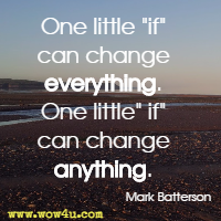 One little if can change everything. One little if can change anything. Mark Batterson