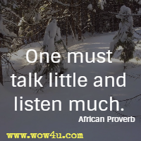 One must talk little and listen much. African Proverb