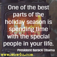 One of the best parts of the holiday season is spending  time with the special people in your life. President Barack Obama