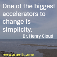 One of the biggest accelerators to change is simplicity. Dr. Henry Cloud