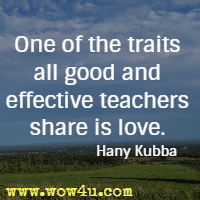 One of the traits all good and effective teachers share is love. Hany Kubba