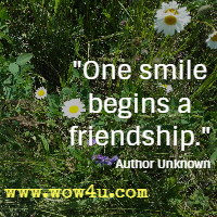 One smile begins a friendship. Author Unknown
