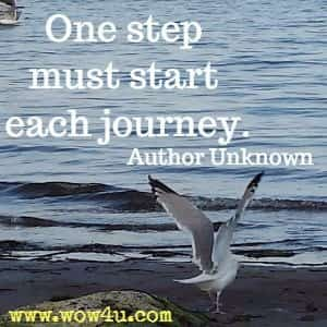 One step must start each journey. Author Unknown