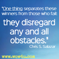 One thing separates these winners from those who fail: they disregard any and all obstacles. Chris S. Salazar