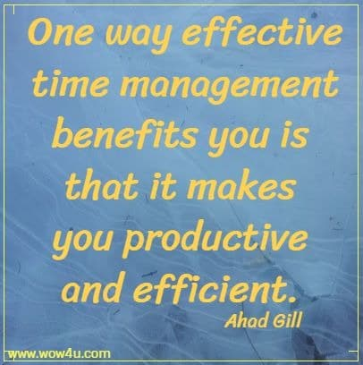 One way effective time management benefits you is that it makes  you productive and efficient. Ahad Gill