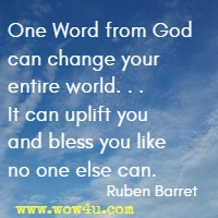 One Word from God can change your entire world. . . It can uplift you and bless you like no one else can. Ruben Barret