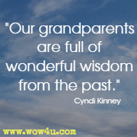 Our grandparents are full of wonderful wisdom from the past. Cyndi Kinney