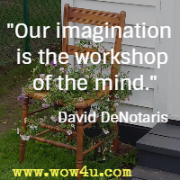 Our imagination is the workshop of the mind. David DeNotaris