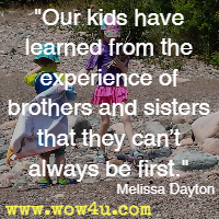 Our kids have learned from the experience of brothers and sisters that they can't always be first. Melissa Dayton