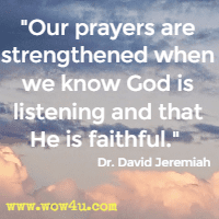 Our prayers are strengthened when we know God is listening and that He is faithful. Dr. David Jeremiah