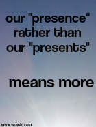 our presence rather than our presents means more
